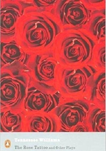 Okładka książki The Rose Tattoo and Other Plays