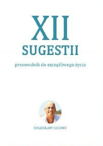 Okładka książki XII Sugestii. Przewodnik do szcześliwego życia