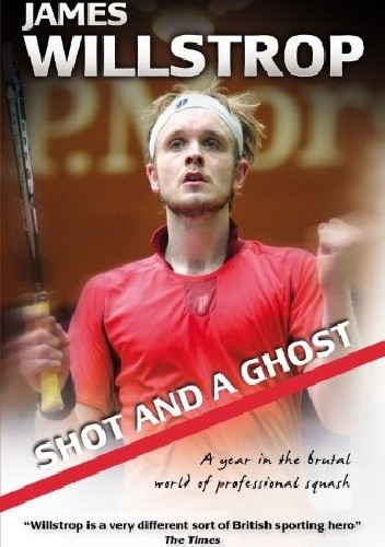 Okładka książki Shot and a Ghost: a year in the brutal world of professional squash