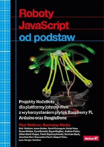 Okładka książki Roboty JavaScript od podstaw. Projekty NodeBots dla platformy Johnny-Five z wykorzystaniem płytek Raspberry Pi, Arduino oraz BeagleBone