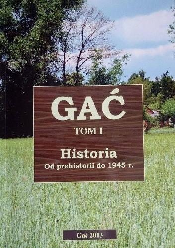 Okładka książki Gać: Historia od prehistorii do 1945 r.