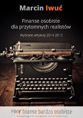 Okładka książki Finanse osobiste dla przytomnych realistów. Wybrane artykuły 2014-2015.