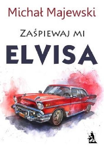 Okładka książki Zaśpiewaj mi Elvisa