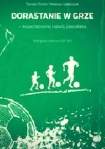 Okładka książki Dorastanie w grze-wszechstronny rozwój zawodnika. Kategoria wiekowa U8-U12