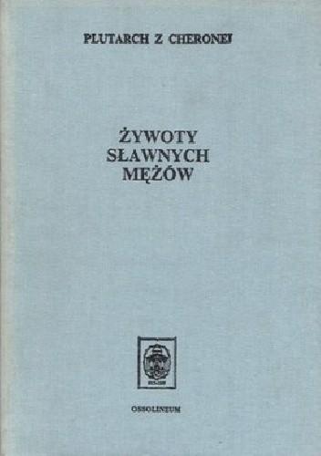 Okładka książki Żywoty sławnych mężów: (z żywotów równoległych)