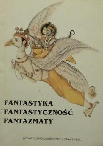 Okładka książki Fantastyka, fantastyczność, fantazmaty