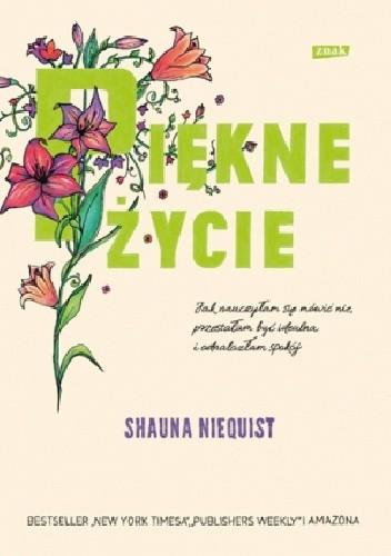 Okładka książki Piękne życie. Jak nauczyłam się mówić nie, przestałam być idealna i odnalazłam spokój
