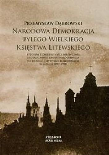 Okładka książki Narodowa demokracja byłego Wielkiego Księstwa Litewskiego