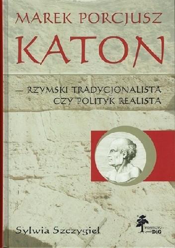 Okładka książki Marek Porcjusz Katon - Rzymski Tradycjonalista czy Polityk Realista