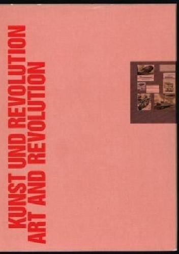 Okładka książki Art and Revolution: Russian and Soviet Art, 1910-1932 / Kunst und Revolution: Russische und Sowjetische Kunst 1910-1932