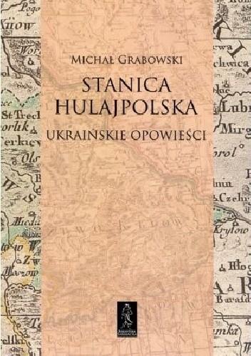 Okładka książki Stanica hulajpolska. Ukraińskie opowieści