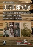 Ludzie Brygady. Noty biograficzne oficerów i żołnierzy Brygady Świętokrzyskiej Narodowych Sił Zbrojnych