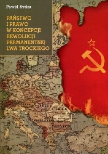 Okładka książki Państwo i prawo w koncepcji rewolucji permanentnej Lwa Trockiego. Marksistowska wizja dziejów w warunkach kraju zacofanego