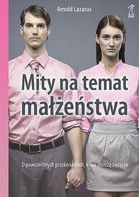 Okładka książki Mity na temat małżeństwa. O powszechnych przekonaniach, które niszczą związek