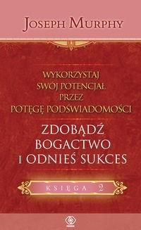 Okładka książki Wykorzystaj swój potencjał. Zdobądź bogactwo i odnieś sukces