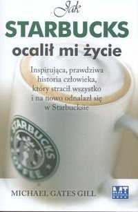 Okładka książki Jak Starbucks ocalił mi życie. Inspirująca, prawdziwa historia człowieka, który stracił wszystko i na nowo odnalazł się w Starbucksie.