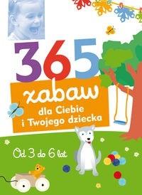 Okładka książki W Co Się Bawić 365 Zabaw Dla Ciebie I Twojego Dziecka. Od 3 Do 6 Lat.
