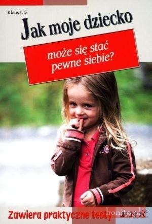 Okładka książki Jak moje dziecko może się stać pewne siebiea
