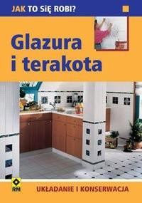 Okładka książki Glazura I Terakota Układanie I Konserwacja