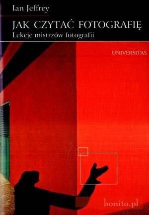 Okładka książki Jak czytać fotografię. Lekcje mistrzów fotografii