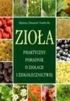 Zioła. Praktyczny poradnik o ziołach i ziołolecznictwie