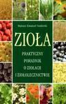 Okładka książki Zioła Praktyczny Poradnik O Ziołach I Ziołolecznictwie