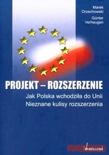Okładka książki Projekt Rozszerzenie Jak Polska Wchodziła Do Unii. Nieznane Kulisy Rozszerzenia.