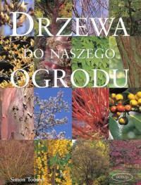 Okładka książki Drzewa do naszego ogrodu