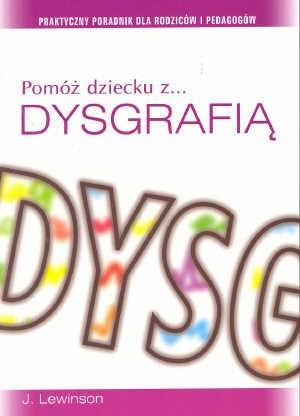 Okładka książki Pomóż dziecku z dysgrafią. Praktyczny poradnik dla rodziców i pedagogów