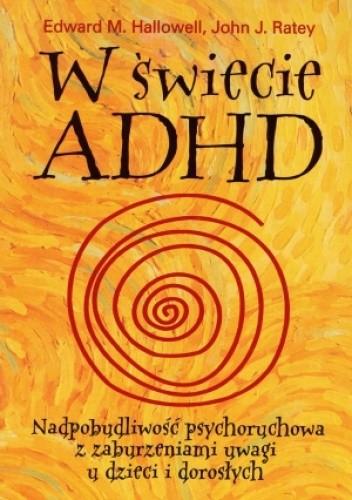 Okładka książki W świecie ADHD. Nadpobudliwość psychoruchowa z zaburzeniami uwagi u dzieci i dorosłych