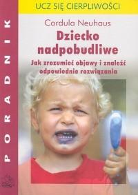 Okładka książki Dziecko nadpobudliwe Jak zrozumieć objawy i znaleźć rozwiąz