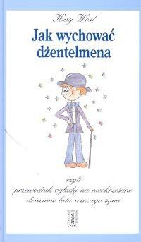 Okładka książki Jak wychować dżentelmena, czyli przewodnik ogłady na nieokrz