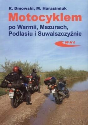Okładka książki Motocyklem po Warmii, Mazurach, Podlasiu i Suwalszczyźnie