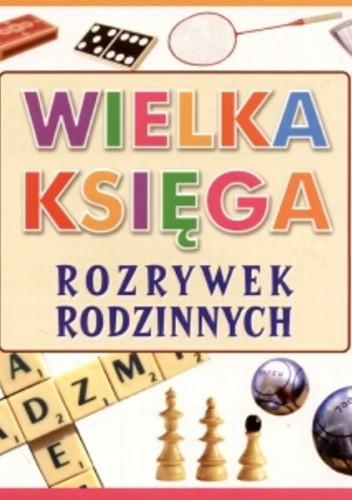 Okładka książki Wielka księga rozrywek rodzinnych