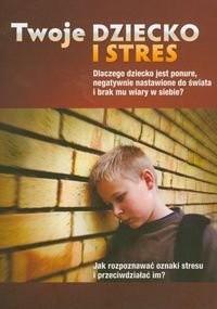 Okładka książki Twoje dziecko i stres