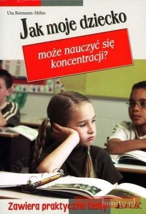 Okładka książki Jak moje dziecko może nauczyć się koncentracjia
