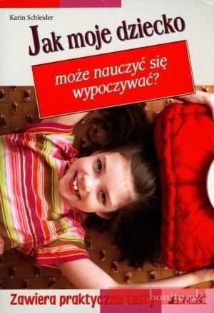 Okładka książki Jak moje dziecko może nauczyć się wypoczywaća