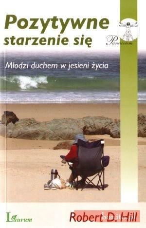 Okładka książki Pozytywne Starzenie Się. Młodzi Duchem W Jesieni Życia