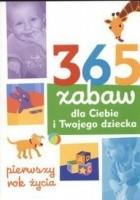 365 zabaw dla Ciebie i Twojego dziecka 1 rok