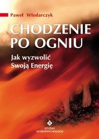 Okładka książki Chodzenie po ogniu. Jak wyzwolić swoją energię