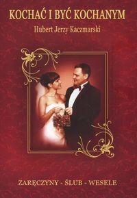 Okładka książki Kochać i być kochanym. zaręczyny a ślub a wesele