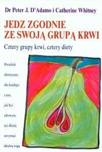 Okładka książki Jedz zgodnie ze swoją grupą krwi. Cztery grupy krwi, cztery diety