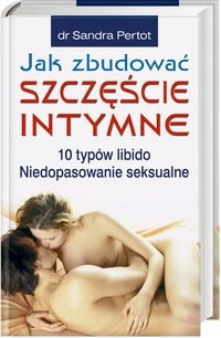 Okładka książki Jak zbudować szczęście intymne. 10 typów libido Niedopasowanie seksualne