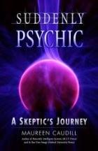Okładka książki Suddenly Psychic: A Skeptic's Journey