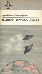Okładka książki Bardzo dziwny świat: opowiadania fantastyczne