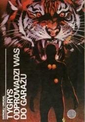 Okładka książki Tygrys odprowadzi was do garażu