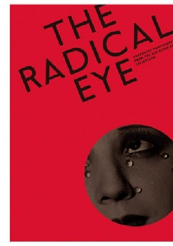 Okładka książki The Radical Eye. Modernist photography from the Sir Elton John Collection.