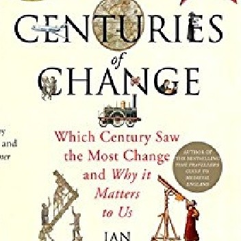 Okładka książki Centuries of Change: Which Century Saw the Most Change and Why it Matters to Us