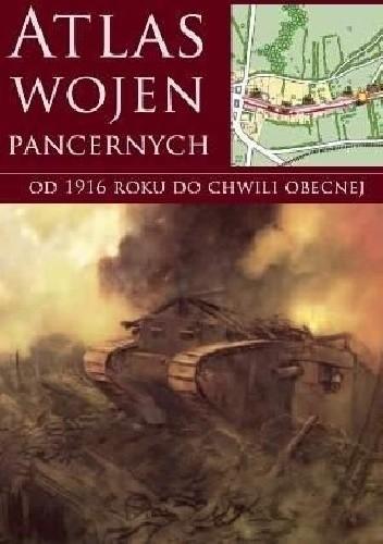 Okładka książki Atlas wojen pancernych od 1916 roku do chwili obecnej