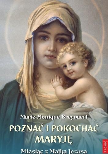 Okładka książki Poznać i pokochać Maryję. Miesiąc z Matką Jezusa
